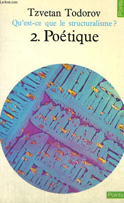 QU'EST-CE QUE LE STRUCTURALISME? 2. POETIQUE - Collection Points n°45