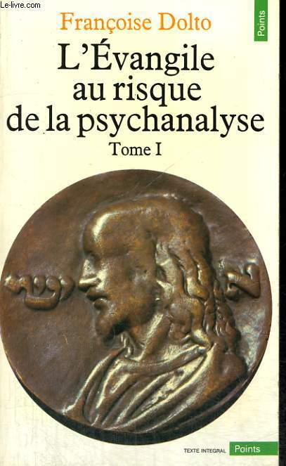 L'EVANGILE AU RISQUE DE LA PSYCHANALYSE - TOME 1 - Collection Points n°111