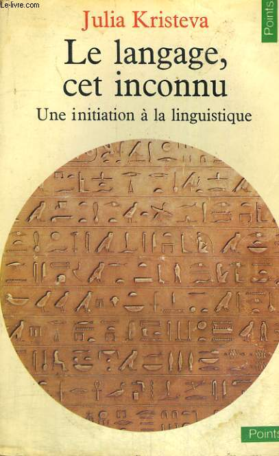 LE LANGAGE, CET INCONNU - UNE INITIATION A LA LINGUISTIQUE - Collection Points n°125