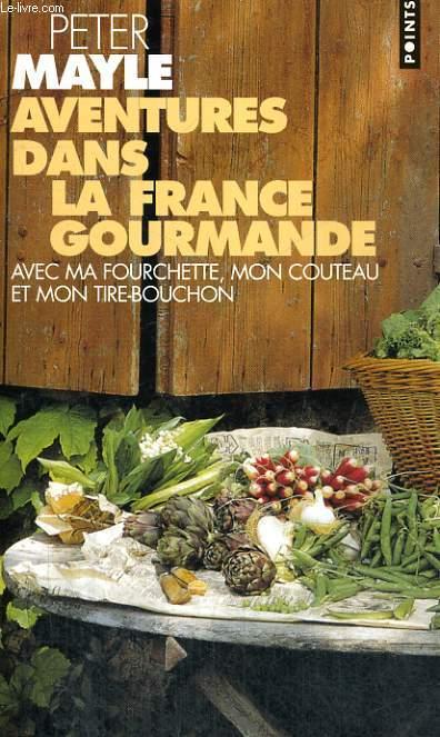 AVENTURES DANS LA FRANCE GOURMANDE avec ma fourchette, mon couteau et mon tire-bouchon - Collection Points P1085
