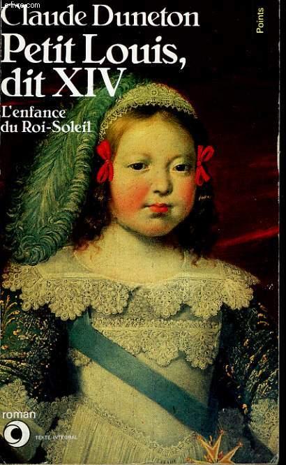 PETIT LOUIS, DIT XIV - L'enfance du Roi-Soleil - Collection Points Roman R288