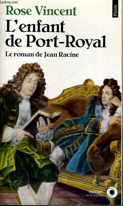 L'ENFANT DE PORT-ROYAL - Le roman de Jean Racine - Collection Points Roman R674