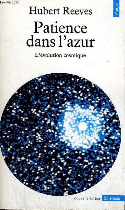 PATIENCE DANS L'AZUR - L'évolution cosmique - Collection Points Sciences S55
