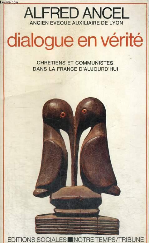 DIALOGUE EN VERITE - Chrétiens et communistes dans la France d'aujourd'hui