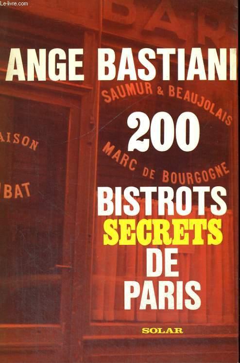 200 BISTROTS SECRETS DE PARIS