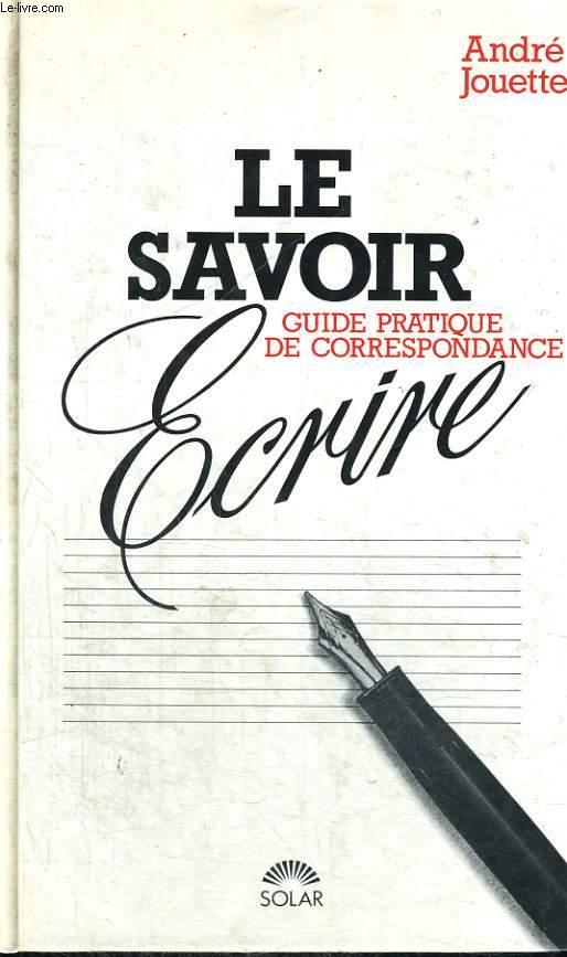LE SAVOIR ECRIRE - Guide pratique de correspondance