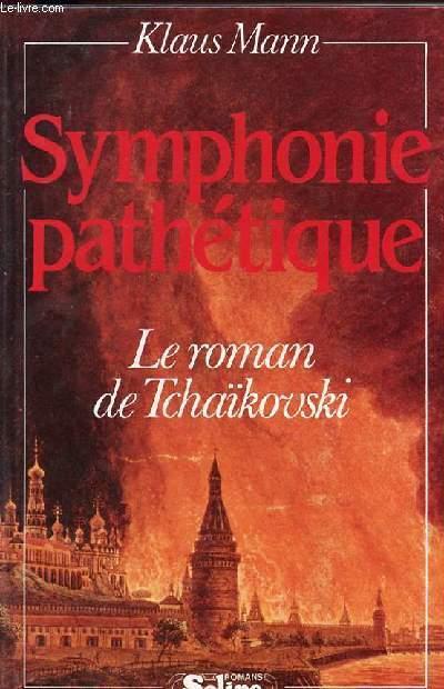 SYMPHONIE PATHETIQUE - LE ROMAN DE TCHAIKOVSKI