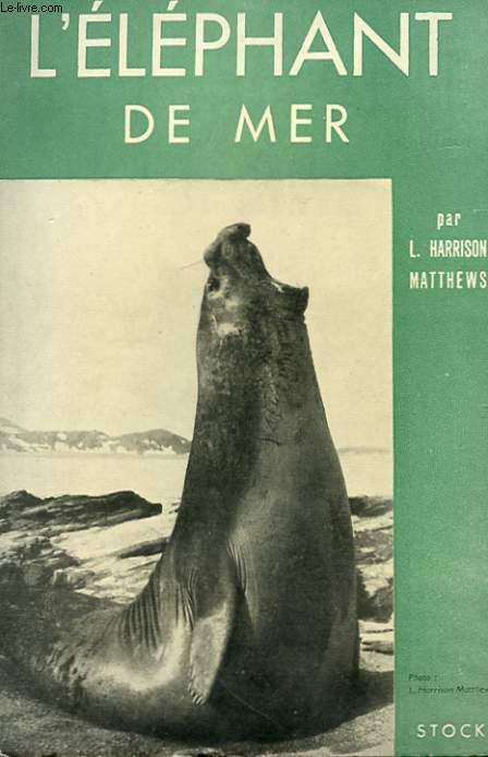L'ELEPHANT DE MER - VIE OU MORT DU PHOQUE A TROMPE
