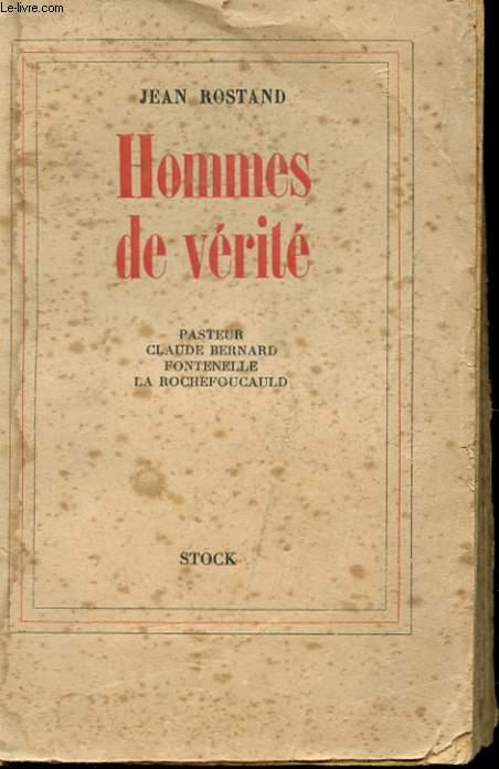 HOMMES DE VERITE - PASTEUR - CLAUDE BERNARD - FONTENELLE - LA ROCHEFOUCAULD