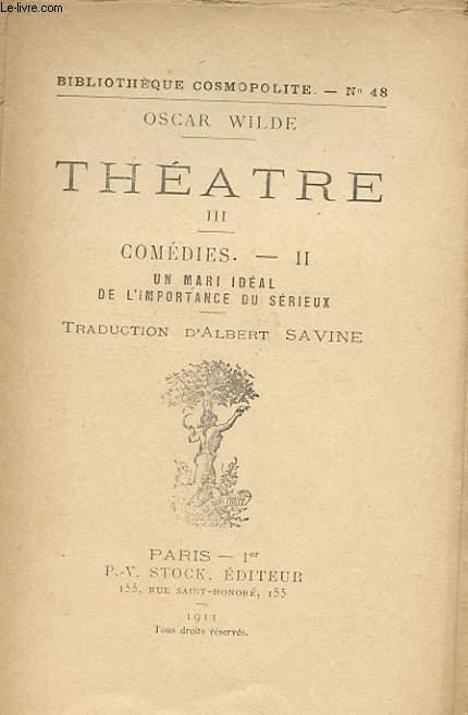 THEATRE III - COMEDIES II - UN MARI IDEAL - DE L'IMPORTANCE DU SERIEUX