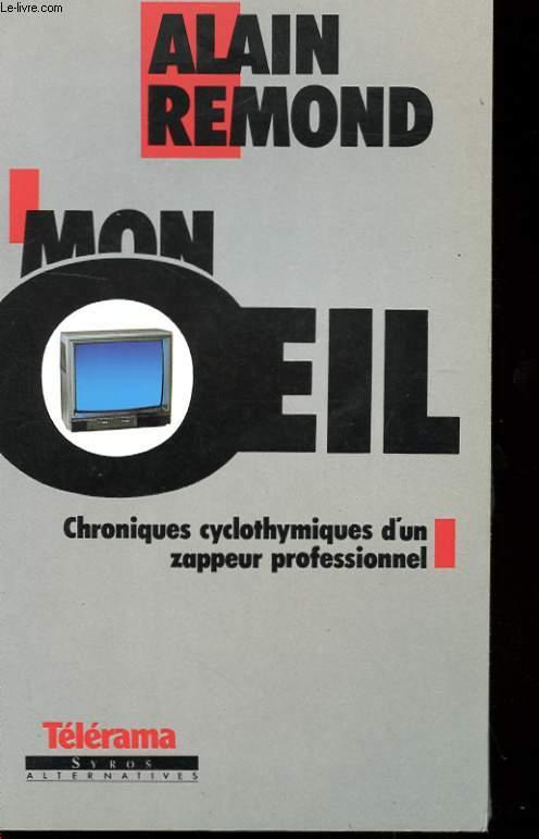 MON OEIL - CHRONIQUES CYCLOTHYMIQUES D'UN ZAPPEUR PROFESSIONNEL