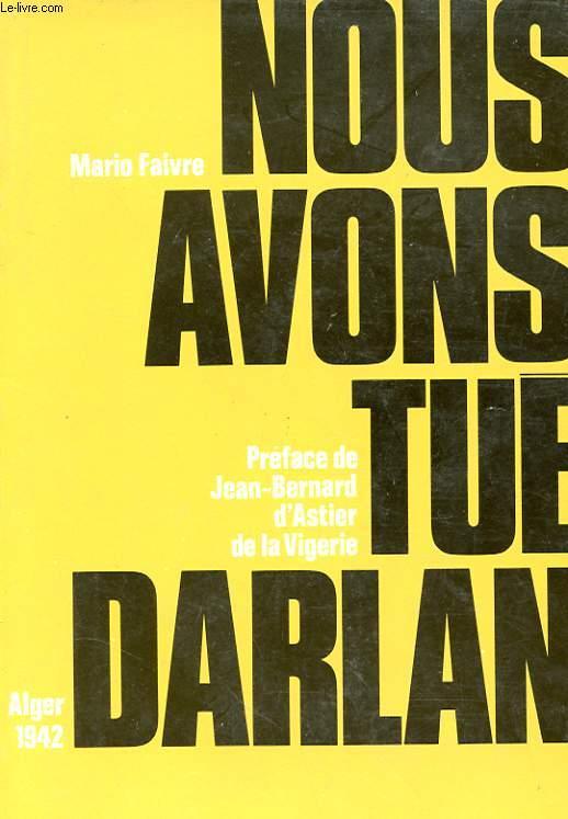 NOUS AVONS TUE DARLAN - ALGER 1942