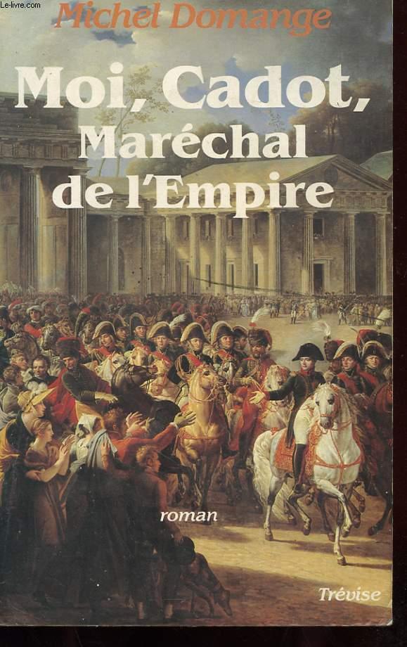 MOI, CADOT, MARECHAL DE L'EMPIRE
