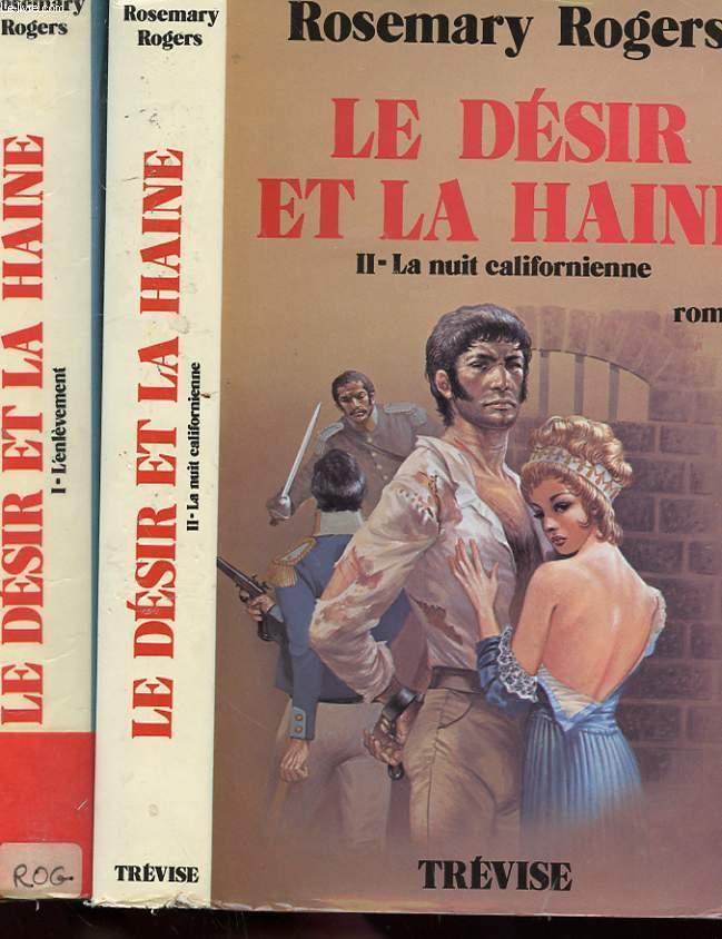 LE DESIR ET LA HAINE - TOME 1 - L'ENLEVEMENT - TOME 2 - LA NUIT CALIFORNIENNE