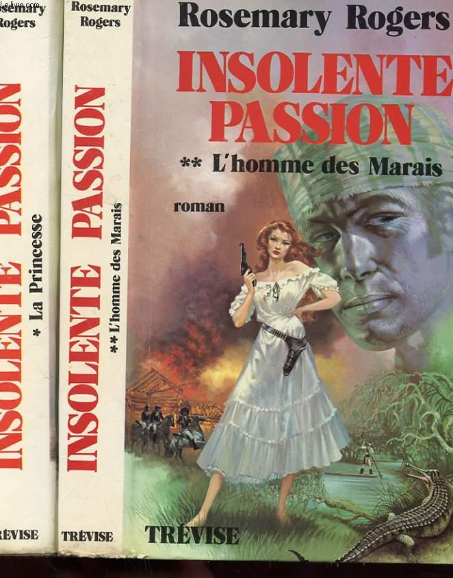INSOLENTE PASSION - TOME 1 - LA PRINCESSE - TOME 2 - L'HOMME DES MARAIS