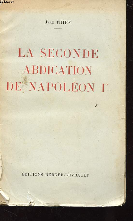 LA SECONDE ABDICATION DE NAPOLEON Ier