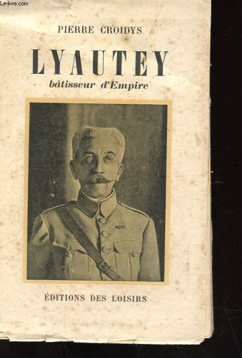 LYAUTEY - BÂTISSEUR D'EMPIRE