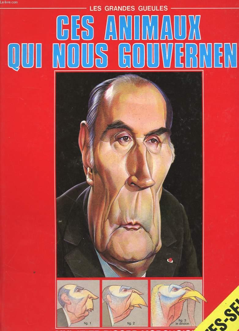 LES GRANDES GUEULES - CES ANIMAUX QUI NOUS GOUVERNENT - MULATIER - RICORD - MORCHOISNE