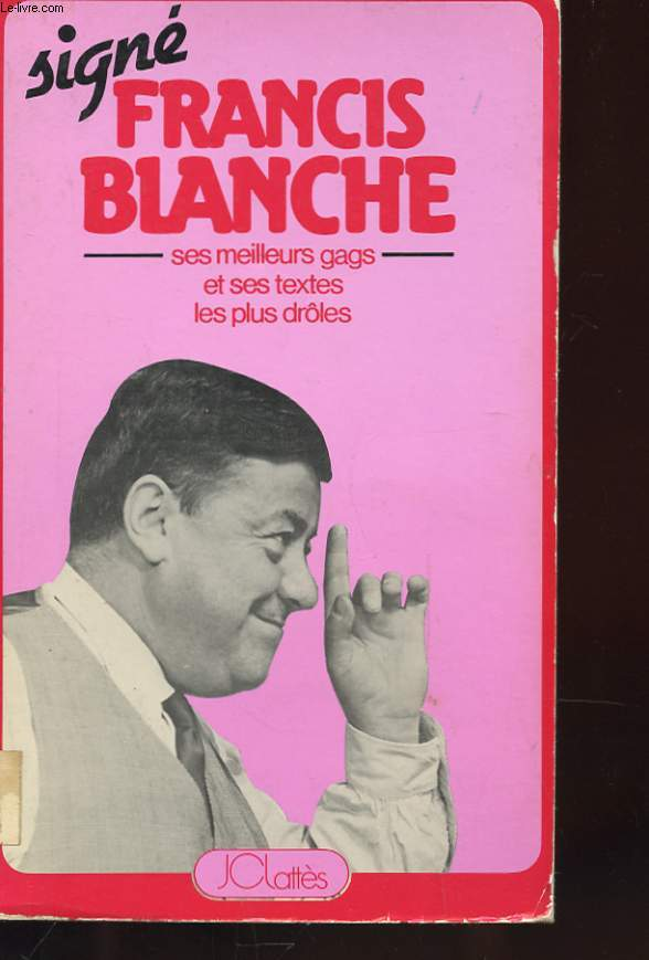 SIGNE FRANCIS BLANCHE - UNE ANTHOLOGIE DE SES MEILLEURS GAGS ET DE SES TEXTES LES PLUS DROLES RECUEILLIS PAR HENRI MARC