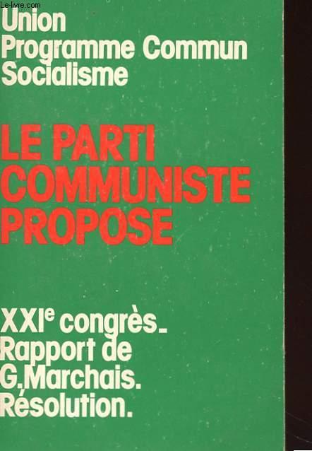 UNION PROGRAMME COMMUN SOCIALISTE - LE PARTI COMMUNISTE PROPOSE - XXI CONGRES - RAPPORT DE g; MARCHAIS - RESOLUTION - VITRY 24-27 OCTOBRE 1974