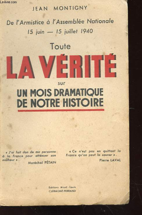 DE L'ARMISTICE A L'ASSEMBLEE NATIONALE 15 JUIN - 15 JUILLET 1940 - TOUTE LA VERITE SUR UN MOIS DRAMATIQUE DE NOTRE HISTOIRE