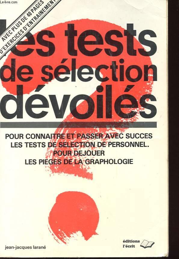 LES TESTS DE SELECTION DEVOILES - POUR CONNAITRE ET PASSER AVEC SUCCES LES TESTS DE SELECTION DE PERSONNEL POUR DEJOUER DES PIEGES DE LA GRAPHOLOGIE