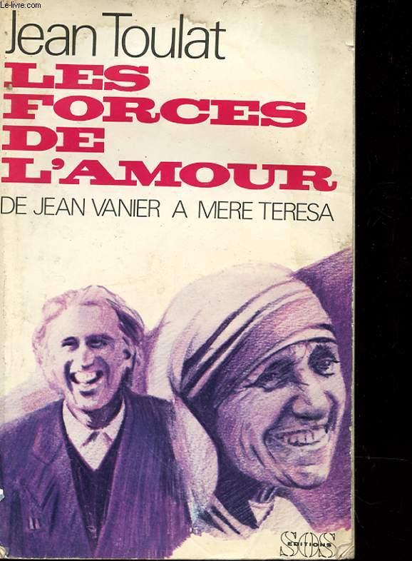 LES FORCES DE L'AMOUR - DE JEN VANNIER A MERE THERESA