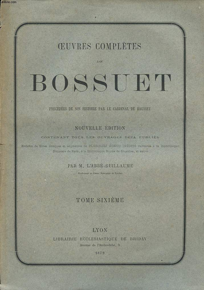 OEUVRES COMPLETES DE BOSSUET - TOME 6 - PRECEDEES DE SON HISTOIRE PAR LE CARDINAL DE BAUSSET