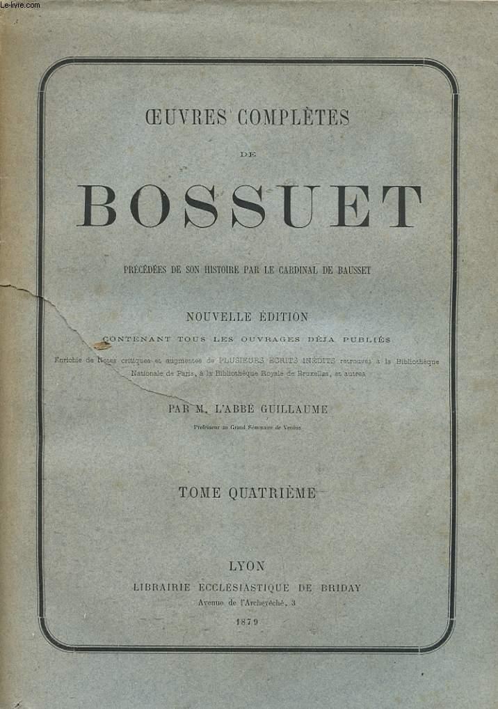 OEUVRES COMPLETES DE BOSSUET - TOME 4 - PRECEDEES DE SON HISTOIRE PAR LE CARDINAL DE BAUSSET
