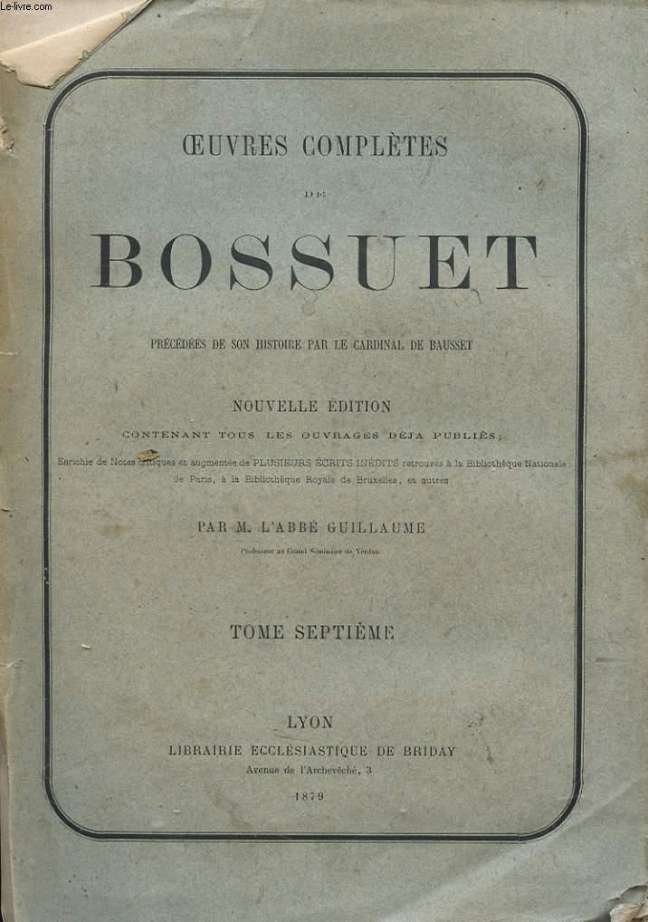 OEUVRES COMPLETES DE BOSSUET - TOME 7 - PRECEDEES DE SON HISTOIRE PAR LE CARDINAL DE BAUSSET