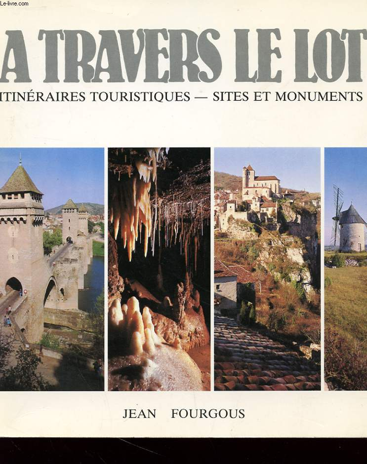 A TRAVERS LE LOT - ITINERAIRES TOURISTIQUES - SITES ET MONUMENTS