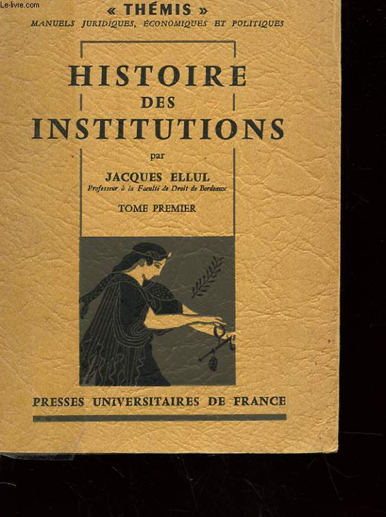 HISTOIRE DES INSTITUTIONS - TOME 1 - INSTITUTIONS GRECQUES, ROMAINES, BYZANTINES ET FRANCQUES