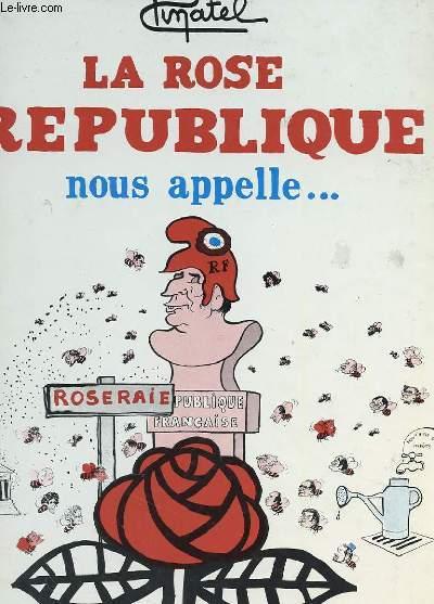 LA ROSE REPUBLIQUE NOUS APPELLE ...