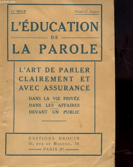 L'EDUCATION DE LA PAROLE - L'ART DE PARLER CLAIREMENT ET AVEC ASSURANCE
