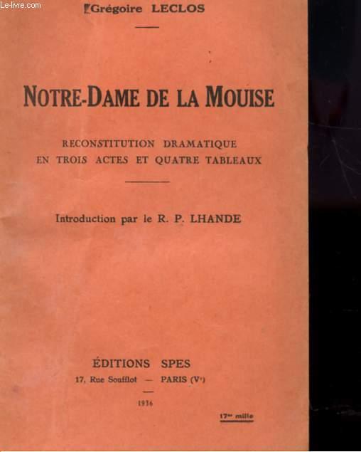 NOTRE-DAME DE LA MOUISE - RECONSTITUTION DRAMATIQUE EN TROIS ACTES ET QUATRES TABLEAUX