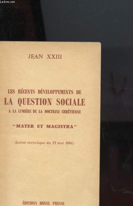 LES RERECENTS DEVELOPPEMENTS DE LA QUESTION SOCIAL A LA LUMIERE DE LA DOCTRINE CHRETIENNE
