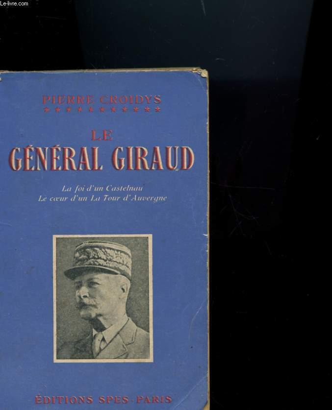 LE GENERAL GIRAUD - LA FOI D'UN CASTELNAU - LE COEUR D'UN LA TOUR D'AUVERGNE