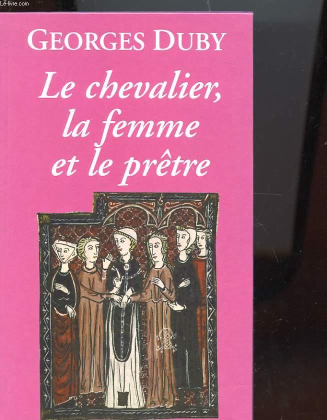LE CHEVALIER, LA FEMME ET LE PRÊTRE - LE MARIAGE DANS LA FRANCE FEODALE