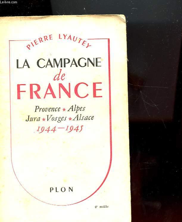 LA CAMPAGNE DE FRANCE - PROVENCE - ALPES - JURA - VOSGES - ALSACE - 1944 1945