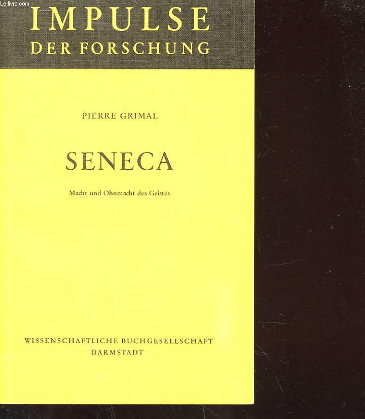 IMPULSE DER FORSCHUNG - SENECA - MACHT UND OHNMACHT DES GEISTES