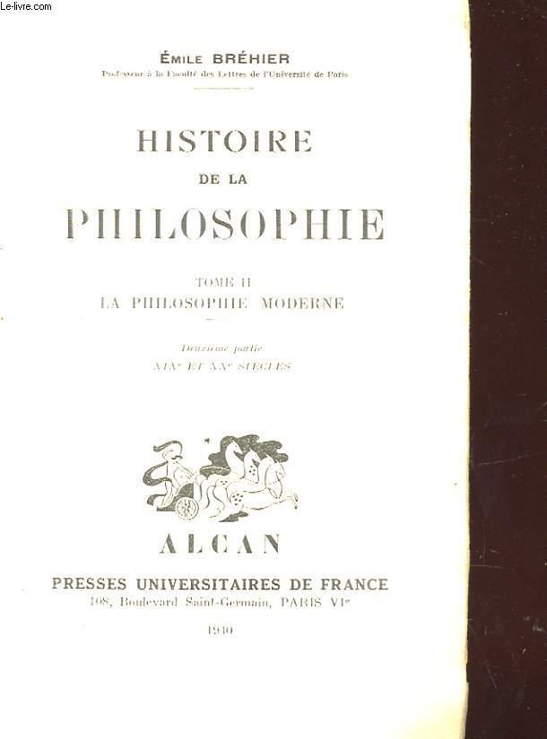 HISTOIRE DE LA PHILOSOPHIE - TOME II - LA PHILOSOPHIE MODERNE, XIXe ET XXe SIECLES