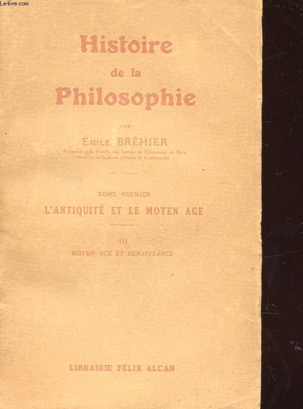 HISTOIRE DE LA PHILOSOPHIE - TOME PREMIER - ANTIQUITE ET LE MOYEN AGE