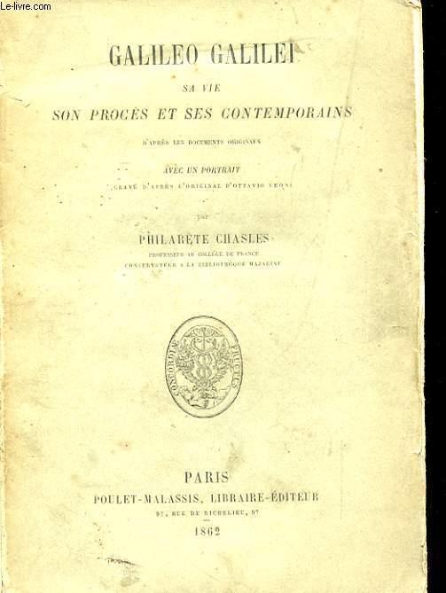 GALILEO GALILEI SA VIE SON PROCES ET SES CONTEMPORAINS D'APRES LES DOCUMENTS ORIGINAUX