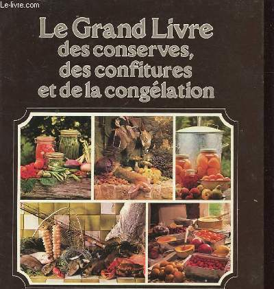 LE GRAND LIVRE DES CONSERVES DES CONFITURES ET DE LA CONGELATION