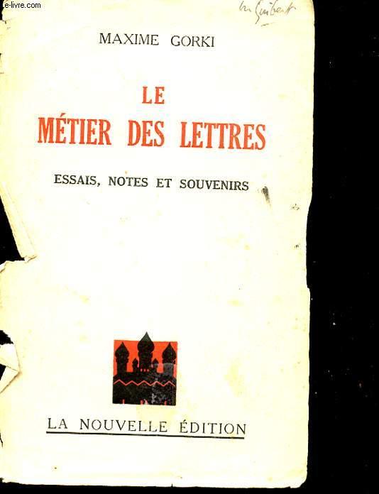 LE METIER DES LETTRES - ESSAIS, NOTES ET SOUVENIRS