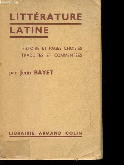 LITTERATURE LATINE. HISTOIRE ET PAGES CHOISIES TRADUITES ET COMMENTEES