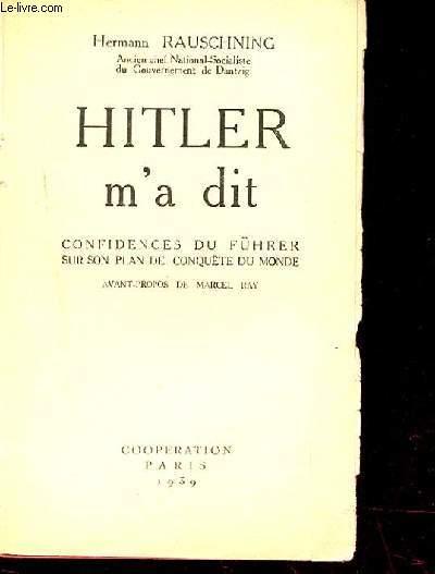 HITLER M'A DIT. CONFIDENCES DU FUHRER SUR SON PLAN DE CONQUETE DU MONDE