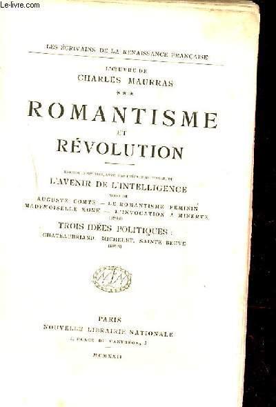 ROMANTISME ET REVOLUTION. L'AVENIR DE L'INTELLIGENCE. TROIS IDEES POLITIQUES.