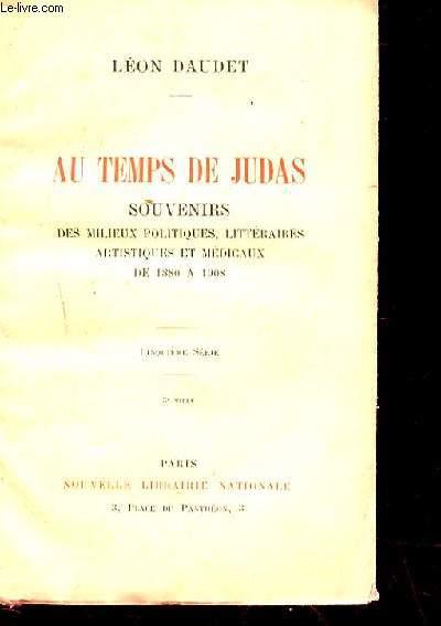 AU TEMPS DE JUDAS. SOUVENIRS DES MILIEUX POLITIQUES, LITTERAIRES ARTISTIQUES ET MEDICAUX DE 1880 A 1908