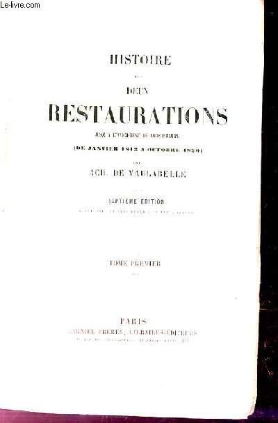 HISTOIRE DES DEUX RESTAURATIONS. TOME 1. JUSQU'A L'AVENEMENT DE LOUIS PHILIPPE (DE JANVIER 1813 A OCTOBRE 1830)